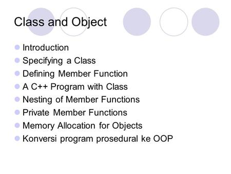 Class and Object Introduction Specifying a Class Defining Member Function A C++ Program with Class Nesting of Member Functions Private Member Functions.