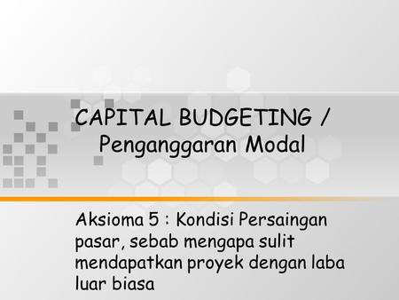 CAPITAL BUDGETING / Penganggaran Modal