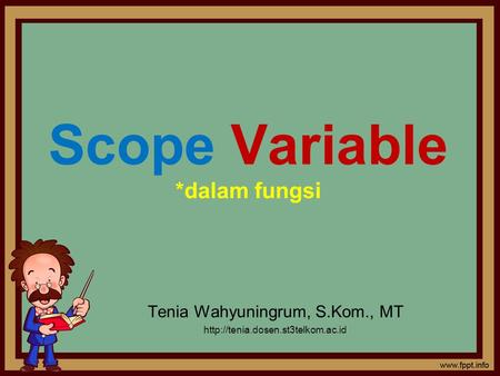Scope Variable *dalam fungsi Tenia Wahyuningrum, S.Kom., MT