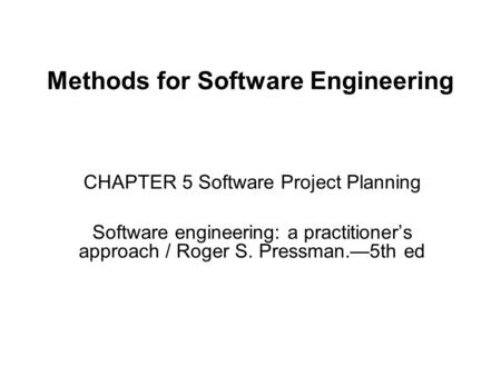 Methods for Software Engineering CHAPTER 5 Software Project Planning Software engineering: a practitioner's approach / Roger S. Pressman.—5th ed.