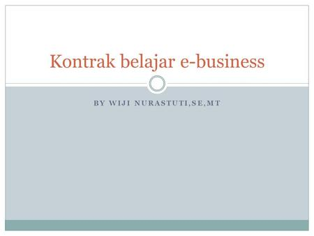 BY WIJI NURASTUTI,SE,MT Kontrak belajar e-business.