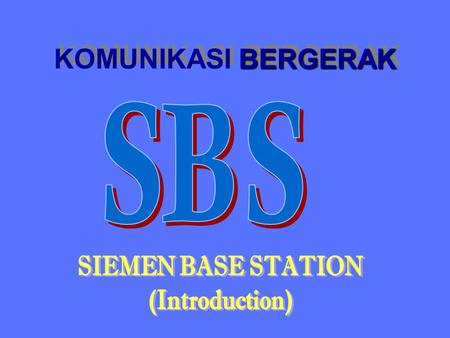 KOMUNIKASI BERGERAK SBS SIEMEN BASE STATION (Introduction)