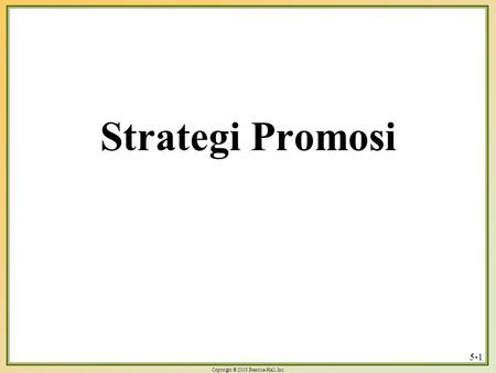 Copyright © 2003 Prentice-Hall, Inc. 5-1 Strategi Promosi.