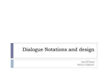 Dialogue Notations and design Asri M Putra 0610117262421.
