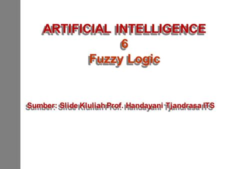 ARTIFICIAL INTELLIGENCE 6 Fuzzy Logic