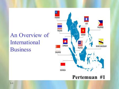 1-1 An Overview of International Business Pertemuan #1.