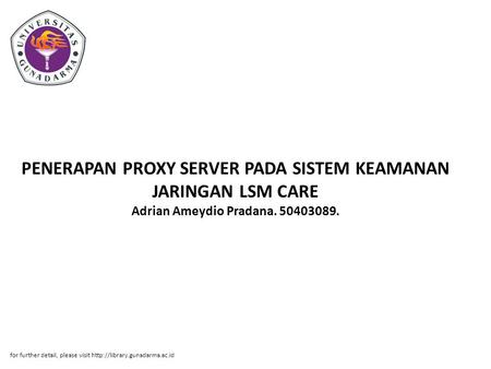 PENERAPAN PROXY SERVER PADA SISTEM KEAMANAN JARINGAN LSM CARE Adrian Ameydio Pradana. 50403089. for further detail, please visit http://library.gunadarma.ac.id.