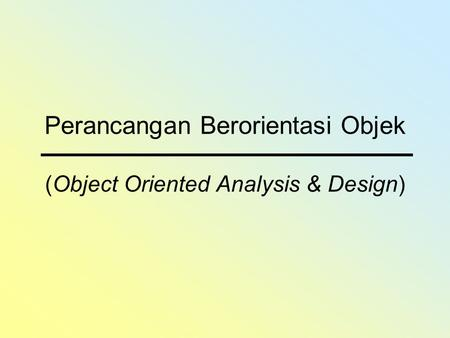 Perancangan Berorientasi Objek (Object Oriented Analysis & Design)