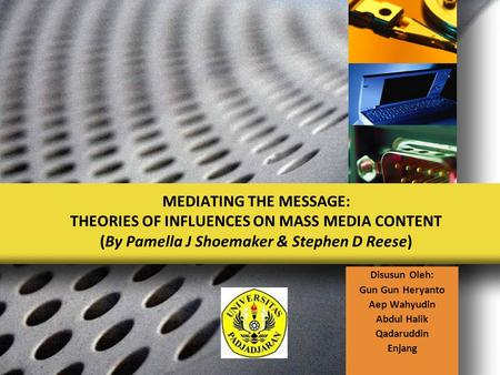 LOGO MEDIATING THE MESSAGE: THEORIES OF INFLUENCES ON MASS MEDIA CONTENT (By Pamella J Shoemaker & Stephen D Reese) Disusun Oleh: Gun Gun Heryanto Aep.