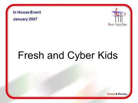 Event & Promo In House Event January 2007 Fresh and Cyber Kids.