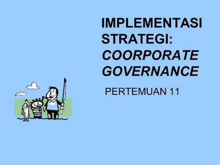 IMPLEMENTASI STRATEGI: COORPORATE GOVERNANCE