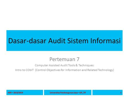 Dasar-dasar Audit Sistem Informasi Pertemuan 7 Computer Assisted Audit Tools & Techniques: Intro to CObIT (Control Objectives for Information and Related.