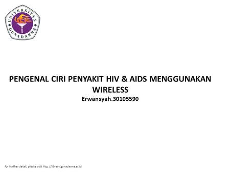 PENGENAL CIRI PENYAKIT HIV & AIDS MENGGUNAKAN WIRELESS Erwansyah.30105590 for further detail, please visit
