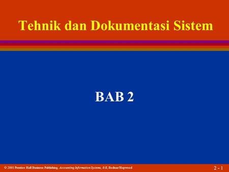  2001 Prentice Hall Business Publishing, Accounting Information Systems, 8/E, Bodnar/Hopwood 2 - 1 Tehnik dan Dokumentasi Sistem BAB 2.