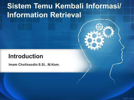 Introduction Imam Cholissodin S.Si., M.Kom. Sistem Temu Kembali Informasi/ Information Retrieval.