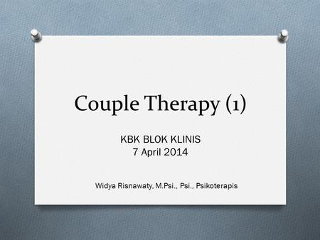 Couple Therapy (1) KBK BLOK KLINIS 7 April 2014 Widya Risnawaty, M.Psi., Psi., Psikoterapis.
