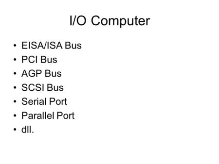 I/O Computer EISA/ISA Bus PCI Bus AGP Bus SCSI Bus Serial Port Parallel Port dll.