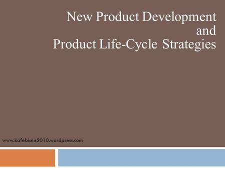 New Product Development and Product Life-Cycle Strategies www.kafebisnis2010.wordpress.com.