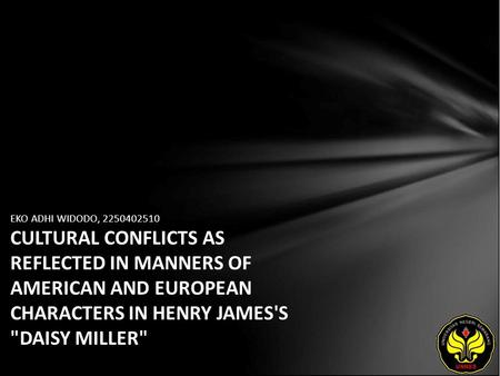 EKO ADHI WIDODO, 2250402510 CULTURAL CONFLICTS AS REFLECTED IN MANNERS OF AMERICAN AND EUROPEAN CHARACTERS IN HENRY JAMES'S DAISY MILLER
