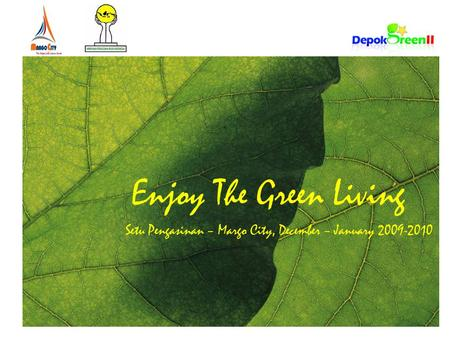 Enjoy The Green Living Setu Pengasinan – Margo City, December – January 2009-2010.
