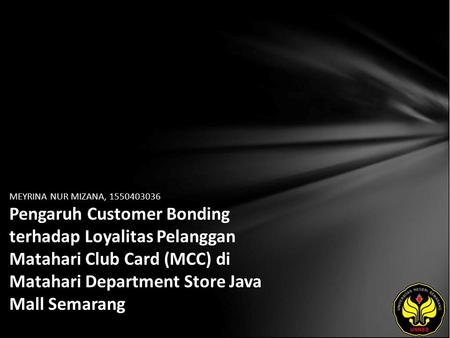 MEYRINA NUR MIZANA, 1550403036 Pengaruh Customer Bonding terhadap Loyalitas Pelanggan Matahari Club Card (MCC) di Matahari Department Store Java Mall Semarang.