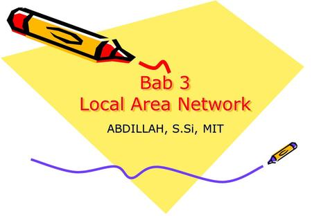 Bab 3 Local Area Network ABDILLAH, S.Si, MIT.