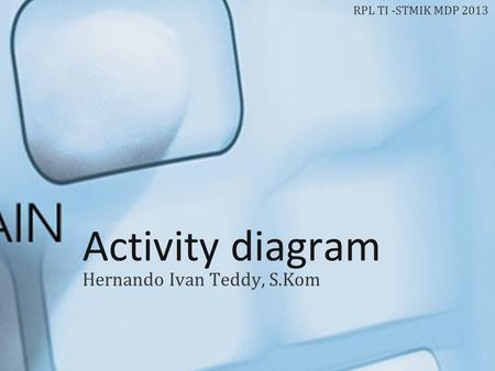 Activity diagram Hernando Ivan Teddy, S.Kom RPL TI -STMIK MDP 2013.