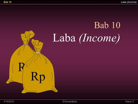 Suwardjono Bab 10Laba (Income) 4/19/2015 Transi 1 Bab 10 Laba (Income) Rp.