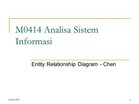 01 Feb 20051 M0414 Analisa Sistem Informasi Entity Relationship Diagram - Chen.