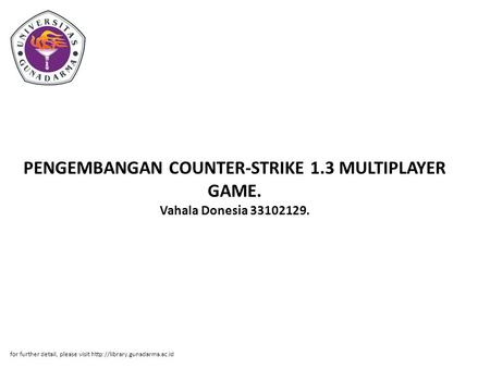 PENGEMBANGAN COUNTER-STRIKE 1.3 MULTIPLAYER GAME. Vahala Donesia 33102129. for further detail, please visit