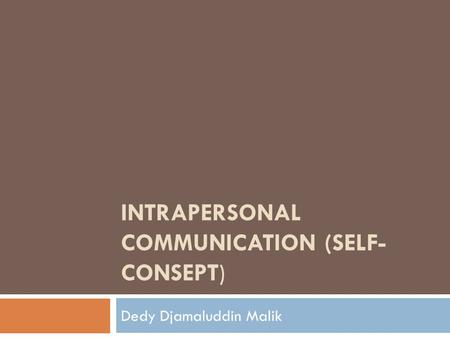 INTRAPERSONAL COMMUNICATION (SELF- CONSEPT) Dedy Djamaluddin Malik.