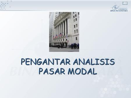 PENGANTAR ANALISIS PASAR MODAL. PENGANTAR UMUM PASAR MODAL (INTRODUCTION TO CAPITAL MARKET) PERTEMUAN 1-2.