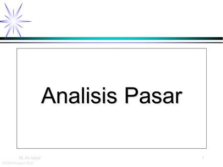 ©2000 Prentice Hall M. Ali Iqbal1 Analisis Pasar.