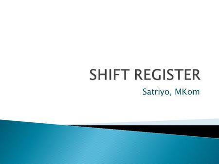 SHIFT REGISTER Satriyo, MKom.