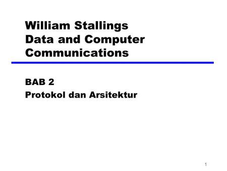 1 William Stallings Data and Computer Communications BAB 2 Protokol dan Arsitektur.