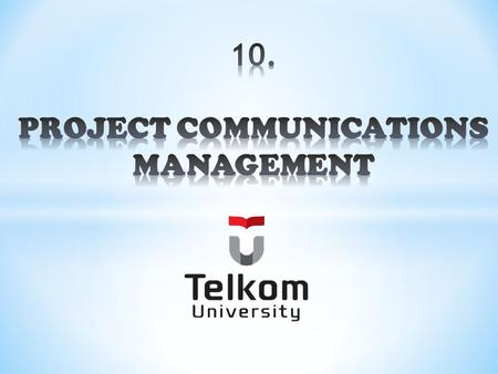 10. PROJECT COMMUNICATIONS MANAGEMENT