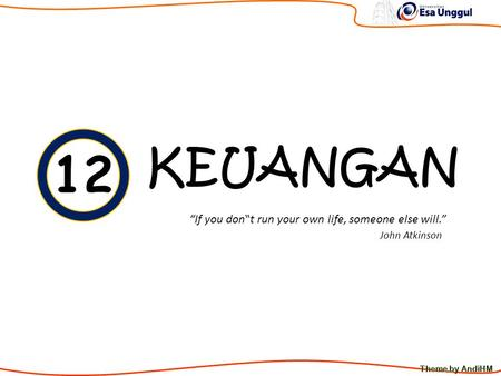 "KEUANGAN ""If you don""t run your own life, someone else will."" John Atkinson 12."