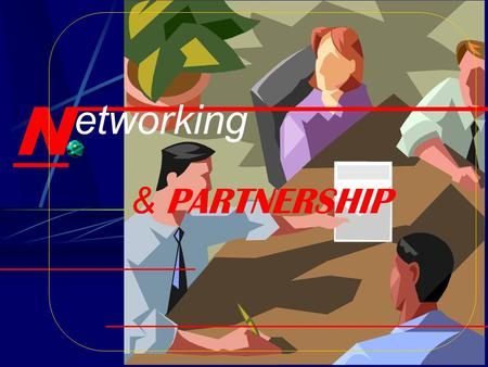 "N & P ARTNERSHIP etworking N.E.T.W.O.R.K.I.N.G ""Is simply the art of meeting people, making friends with them, and benefiting from it."" Networking Presentation."
