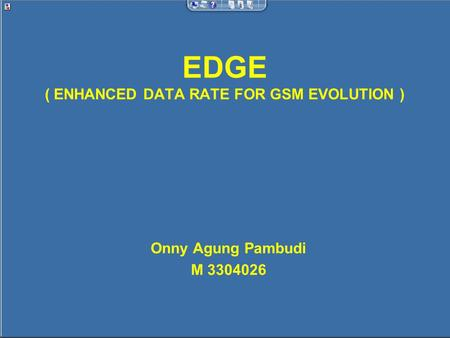 EDGE ( ENHANCED DATA RATE FOR GSM EVOLUTION ) Onny Agung Pambudi M 3304026.