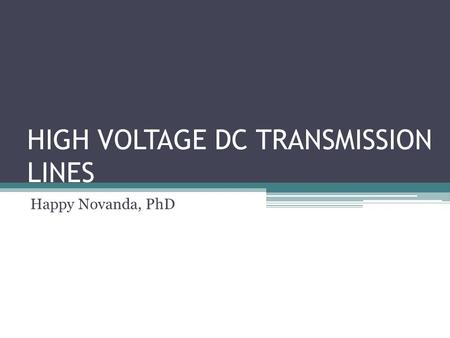 HIGH VOLTAGE DC TRANSMISSION LINES Happy Novanda, PhD.