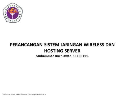 PERANCANGAN SISTEM JARINGAN WIRELESS DAN HOSTING SERVER Muhammad Kurniawan. 11105111. for further detail, please visit http://library.gunadarma.ac.id.