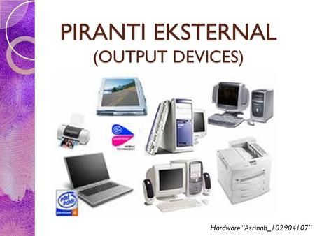 "PIRANTI EKSTERNAL (OUTPUT DEVICES) Hardware ""Asrinah_102904107"""