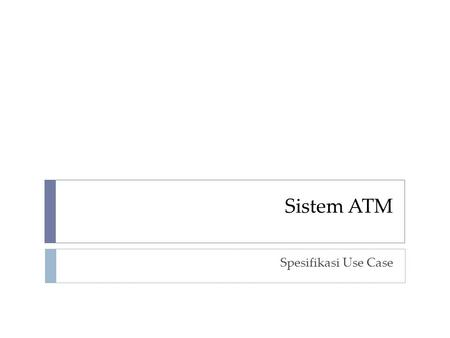 Sistem ATM Spesifikasi Use Case. Diagram Use Case.