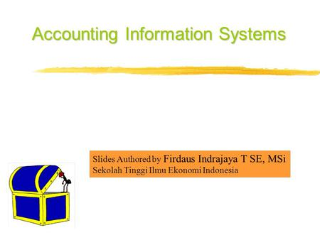 Accounting Information Systems Slides Authored by Firdaus Indrajaya T SE, MSi Sekolah Tinggi Ilmu Ekonomi Indonesia.