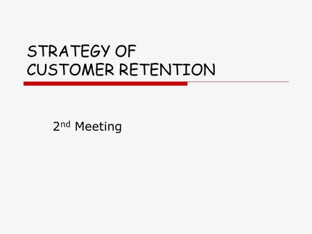 STRATEGY OF CUSTOMER RETENTION