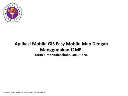 Aplikasi Mobile GIS Easy Mobile Map Dengan Menggunakan J2ME. Farah Timor Kalanriman, 30108770. for further detail, please visit