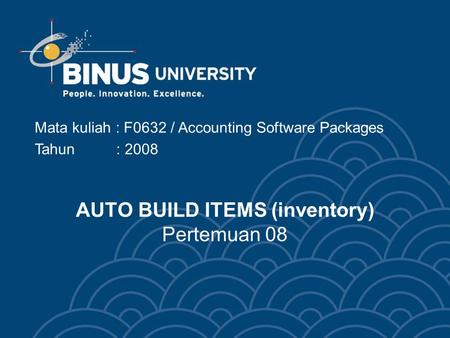 AUTO BUILD ITEMS (inventory) Pertemuan 08 Mata kuliah : F0632 / Accounting Software Packages Tahun : 2008.