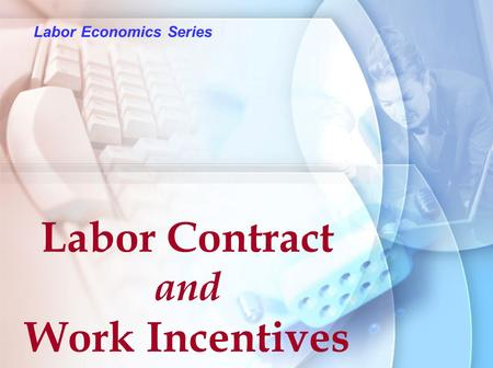 Labor Economics Series Labor Contract and Work Incentives.