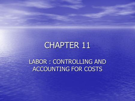 CHAPTER 11 LABOR : CONTROLLING AND ACCOUNTING FOR COSTS.