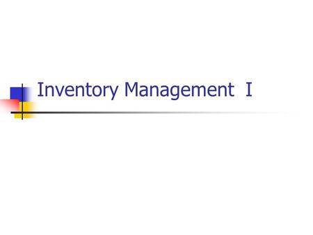 Inventory Management I. Definitions Inventory-A physical resource that a firm holds in stock with the intent of selling it or transforming it into a more.